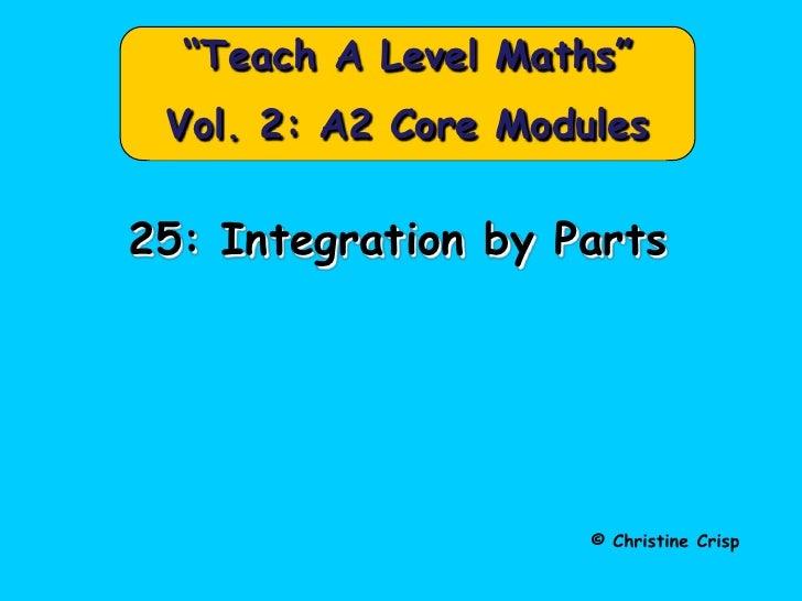 """Teach A Level Maths"" Vol. 2: A2 Core Modules25: Integration by Parts                     © Christine Crisp"