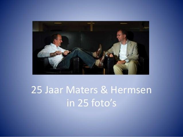 25 Jaar Maters & Hermsen in 25 foto's