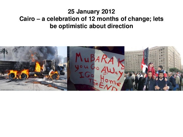 25 January 2012Cairo – a celebration of 12 months of change; lets           be optimistic about direction
