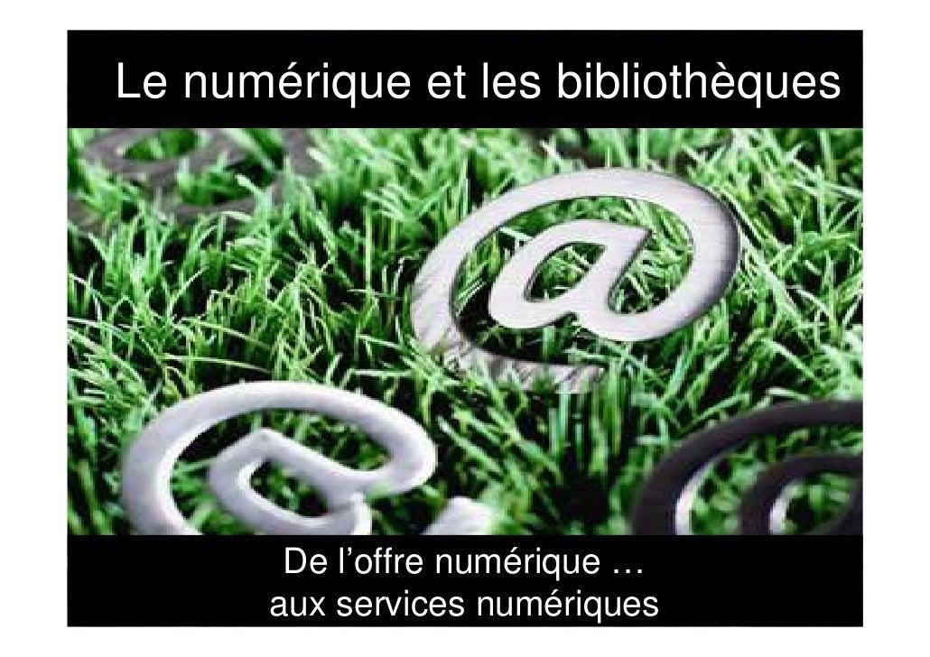 Le numérique et les bibliothèques        De l'offre numérique …       aux services numériques