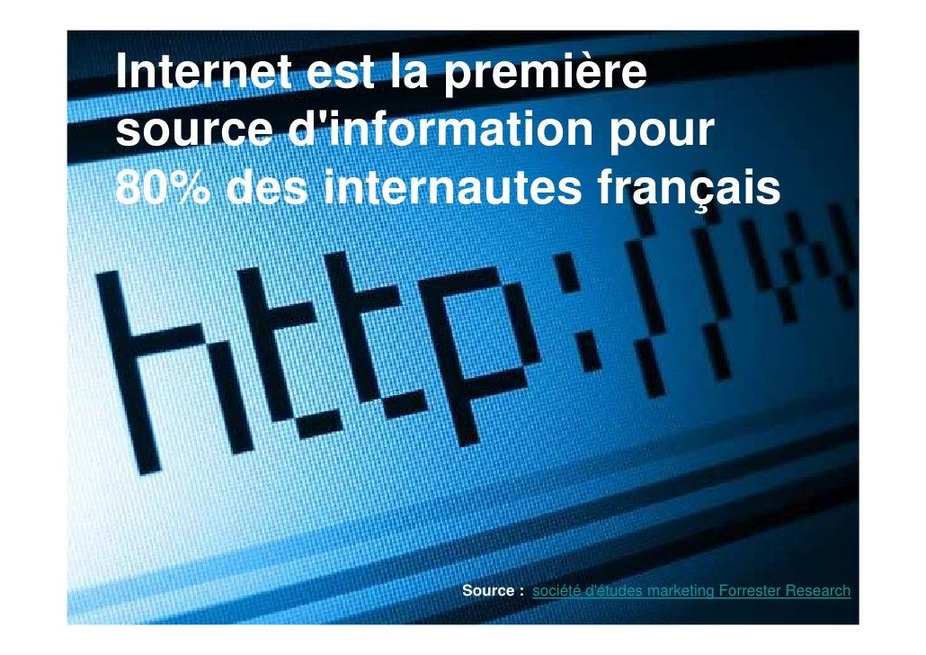 Internet est la premièresource dinformation pour80% des internautes français              Source : société détudes marketi...