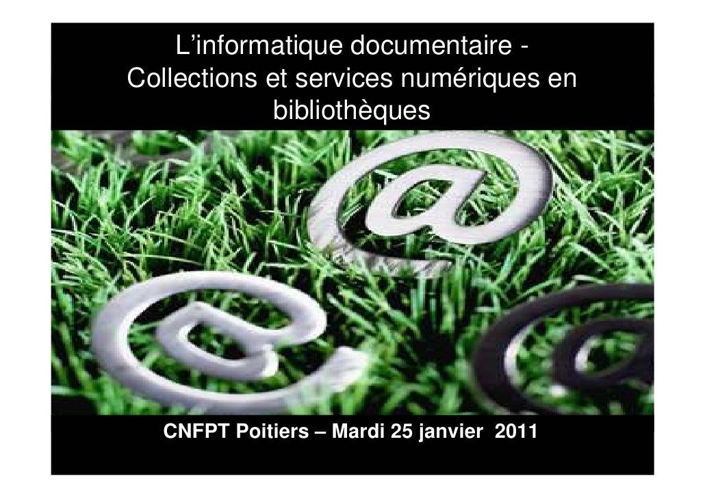 L'informatique documentaire -Collections et services numériques en             bibliothèques  CNFPT Poitiers – Mardi 25 ja...