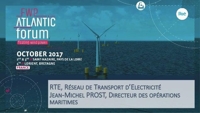 RTE, RÉSEAU DE TRANSPORT D'ELECTRICITÉ JEAN-MICHEL PROST, DIRECTEUR DES OPÉRATIONS MARITIMES
