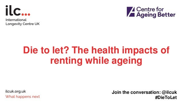 Die to let? The health impacts of renting while ageing Join the conversation: @ilcuk #DieToLet