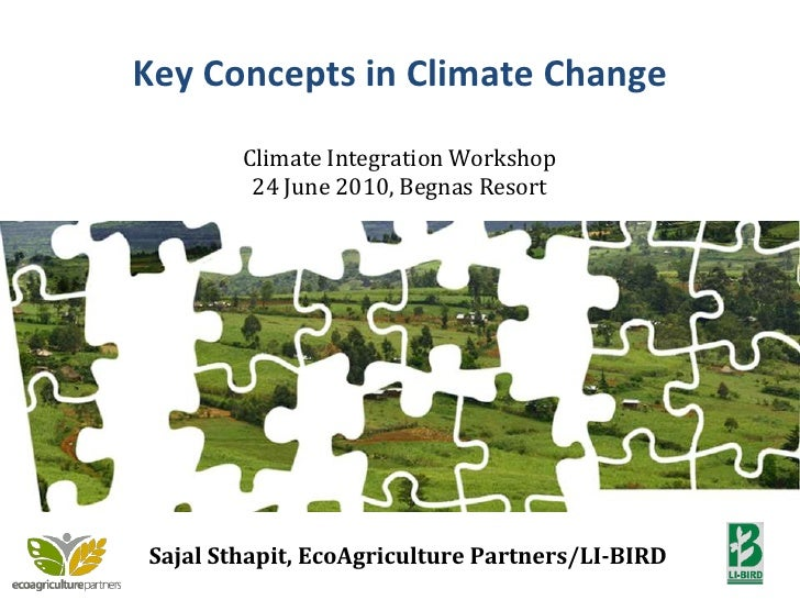 Key Concepts in Climate Change<br />Climate Integration Workshop<br />24 June 2010, Begnas Resort<br />1<br />SajalSthapit...