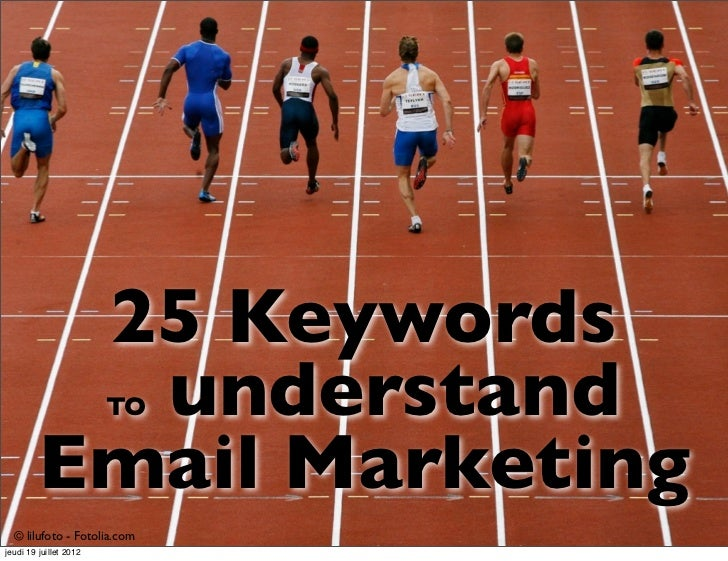 25 Keywords           understand   TO         Email Marketing  © lilufoto - Fotolia.comjeudi 19 juillet 2012