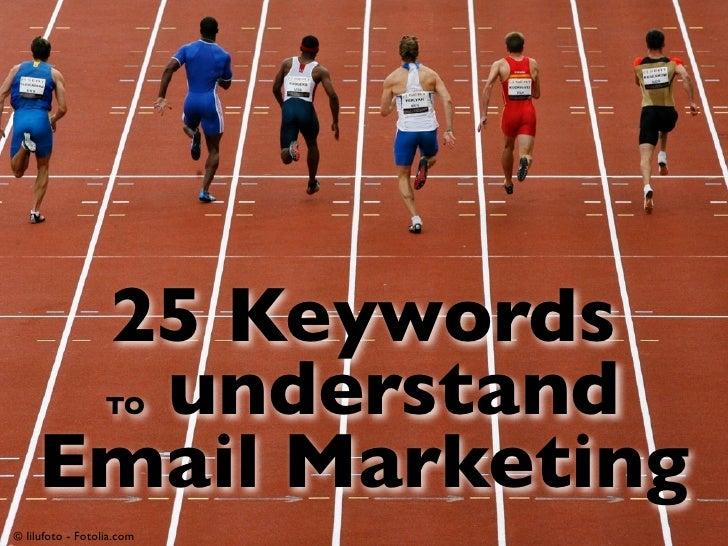 25 Keywords      understand  TO    Email Marketing© lilufoto - Fotolia.com