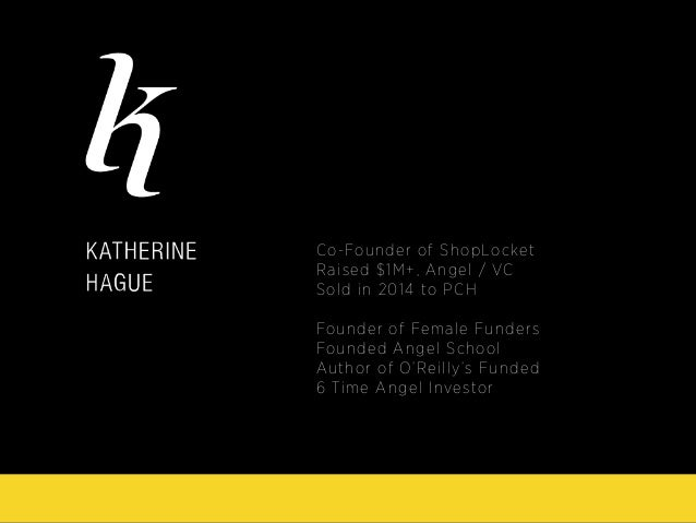 Co-Founder of ShopLocket Raised $1M+, Angel / VC Sold in 2014 to PCH Founder of Female Funders Founded Angel School Author...