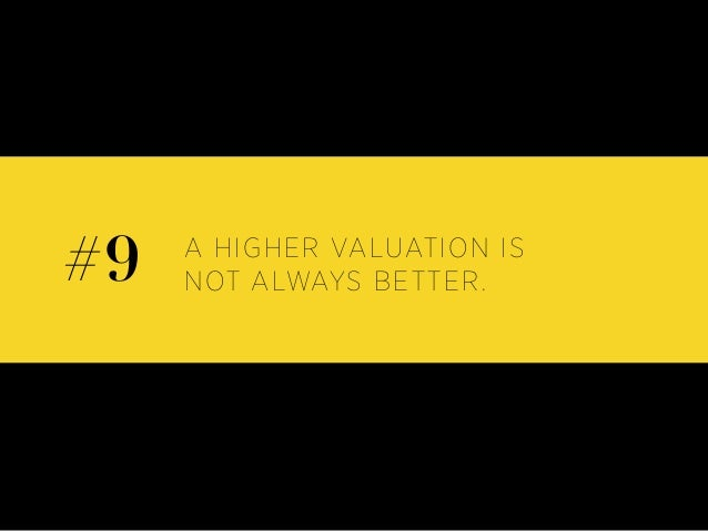 A HIGHER VALUATION IS NOT ALWAYS BETTER.#9