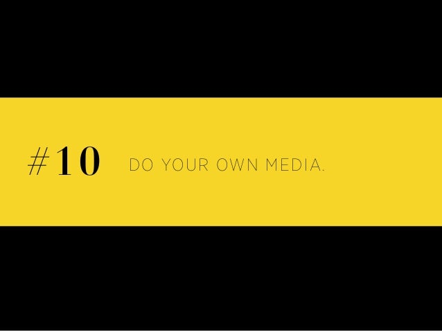 DO YOUR OWN MEDIA.#10