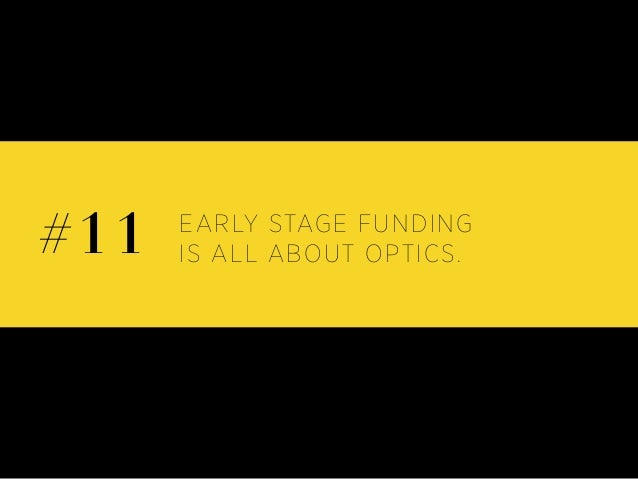 EARLY STAGE FUNDING IS ALL ABOUT OPTICS.#11