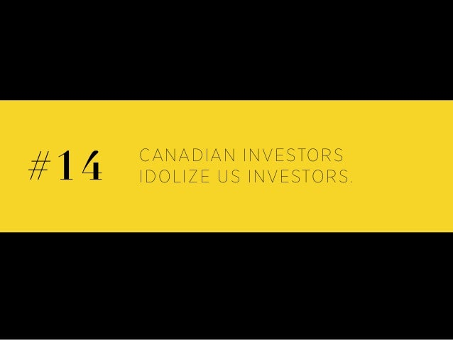CANADIAN INVESTORS IDOLIZE US INVESTORS.#14