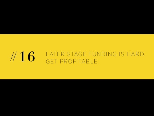 LATER STAGE FUNDING IS HARD. GET PROFITABLE.#16