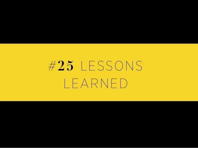 #25 LESSONS LEARNED