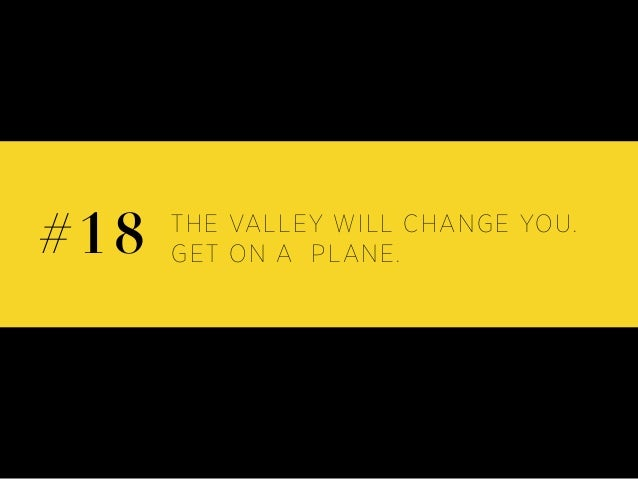 THE VALLEY WILL CHANGE YOU. GET ON A PLANE.#18
