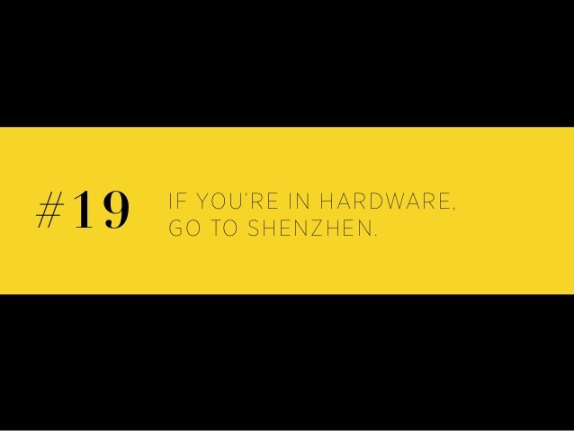 IF YOU'RE IN HARDWARE, GO TO SHENZHEN.#19