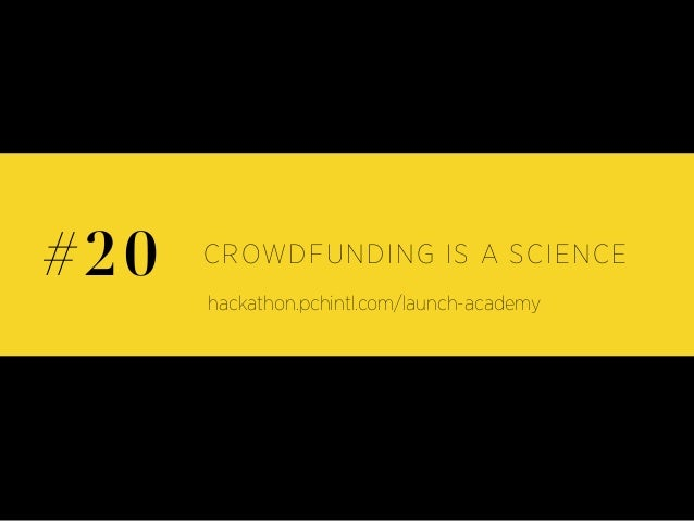 CROWDFUNDING IS A SCIENCE#20 hackathon.pchintl.com/launch-academy