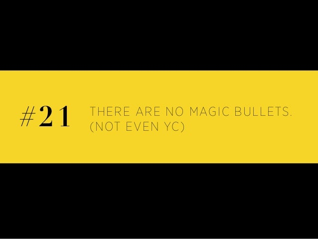 THERE ARE NO MAGIC BULLETS. (NOT EVEN YC)#21