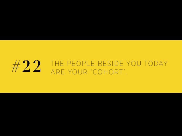 """THE PEOPLE BESIDE YOU TODAY ARE YOUR """"COHORT"""".#22"""