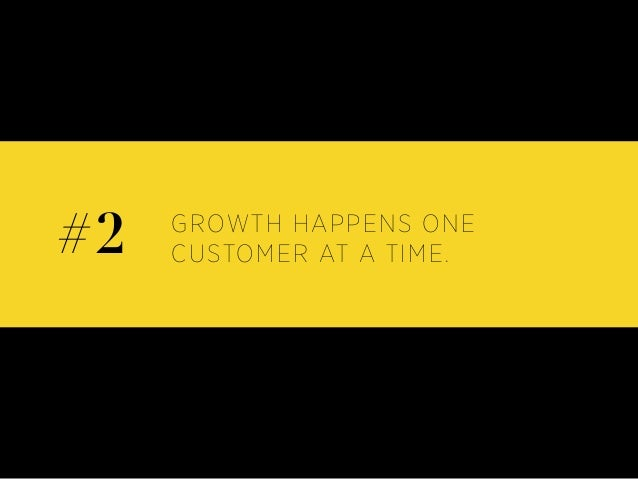 GROWTH HAPPENS ONE CUSTOMER AT A TIME.#2