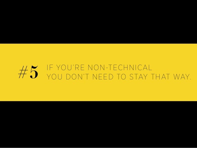 IF YOU'RE NON-TECHNICAL YOU DON'T NEED TO STAY THAT WAY.#5
