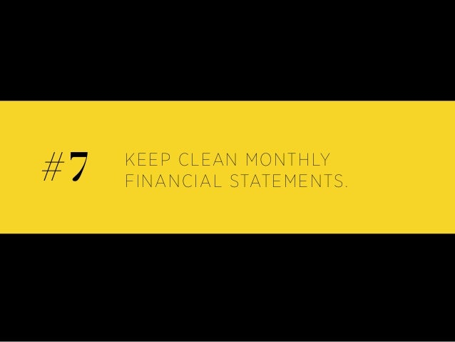 KEEP CLEAN MONTHLY FINANCIAL STATEMENTS.#7