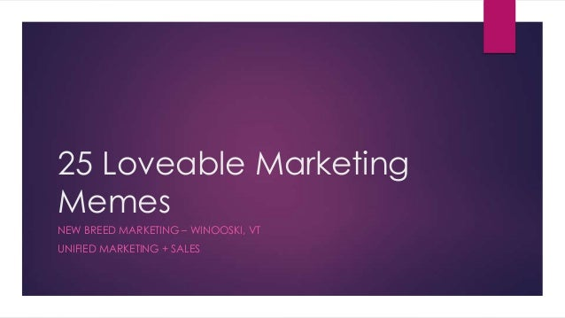 25 Loveable Marketing Memes NEW BREED MARKETING – WINOOSKI, VT UNIFIED MARKETING + SALES