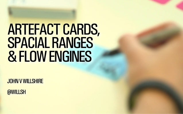 ARTEFACTCARDS, SPACIALRANGES &FLOWENGINES JOHNVWILLSHIRE @WILLSH