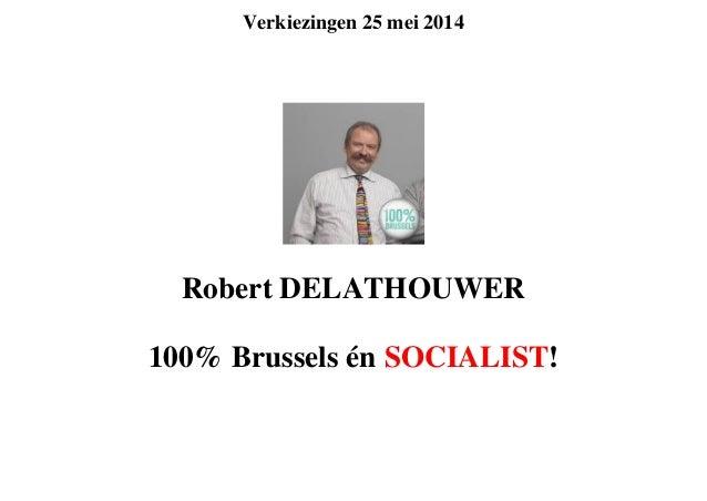 Verkiezingen 25 mei 2014 Robert DELATHOUWER 100% Brussels én SOCIALIST!