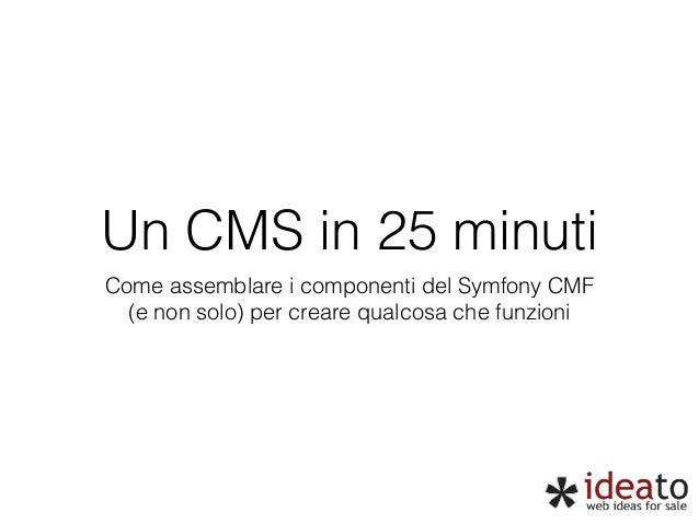 Un CMS in 25 minuti  Come assemblare i componenti del Symfony CMF  (e non solo) per creare qualcosa che funzioni