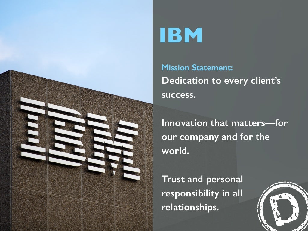 ibm mission and vision statement A company based on values enterprises built to endure stand on a foundation of core values in 2003, we undertook the first disciplined reexamination of our values in nearly 100 years.