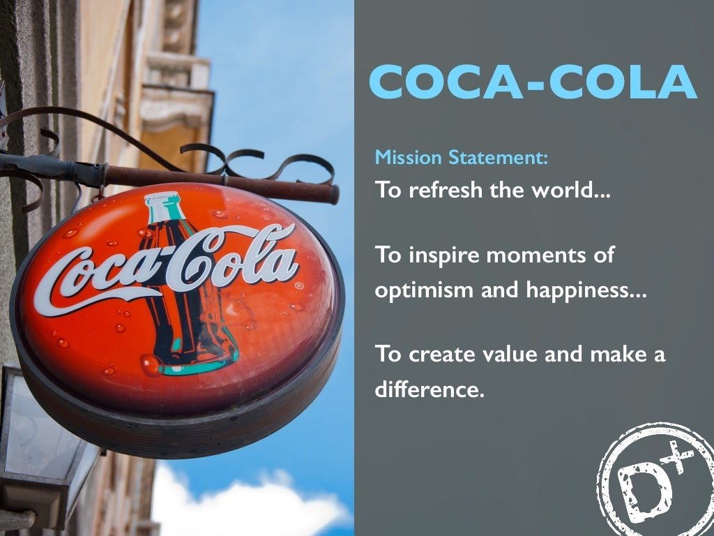 analysis of mission and vision statement of coca cola In 2009 the coca-cola company, along with its bottling partners, outlined their 2020 vision – a single document that holds a shared ambition with specific goals for the business through the year 2020.