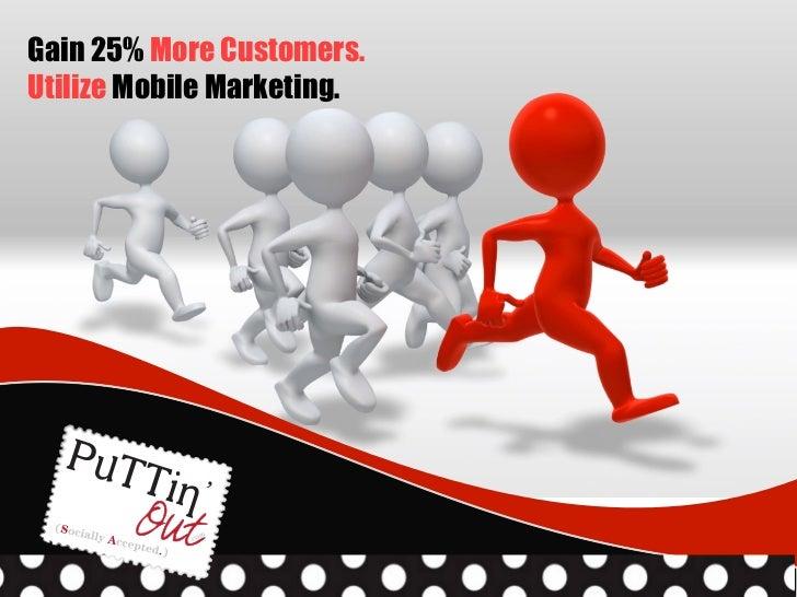 Gain 25% More Customers.Utilize Mobile Marketing.