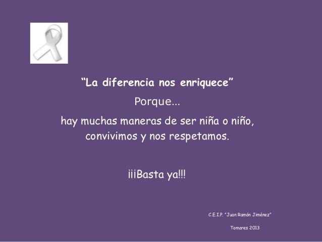 """""""La diferencia nos enriquece"""" Porque… hay muchas maneras de ser niña o niño, convivimos y nos respetamos. ¡¡¡Basta ya!!!  ..."""