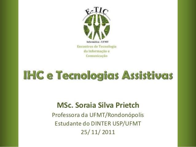 MSc. Soraia Silva PrietchProfessora da UFMT/Rondonópolis Estudante do DINTER USP/UFMT           25/ 11/ 2011