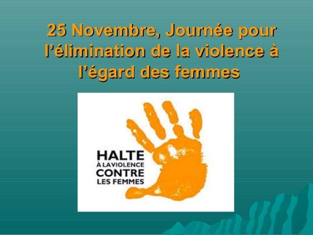 25 Novembre, Journée pour25 Novembre, Journée pour l'élimination de la violence àl'élimination de la violence à l'égard de...