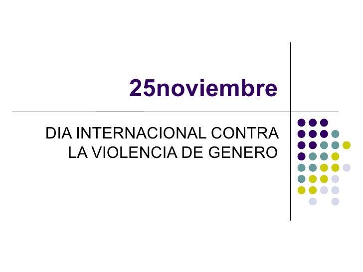 25noviembre DIA INTERNACIONAL CONTRA LA VIOLENCIA DE GENERO
