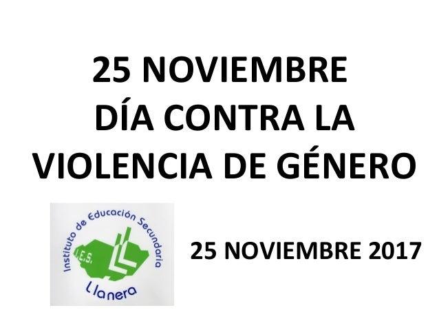 25 NOVIEMBRE D�A CONTRA LA VIOLENCIA DE G�NERO 25 NOVIEMBRE 2017