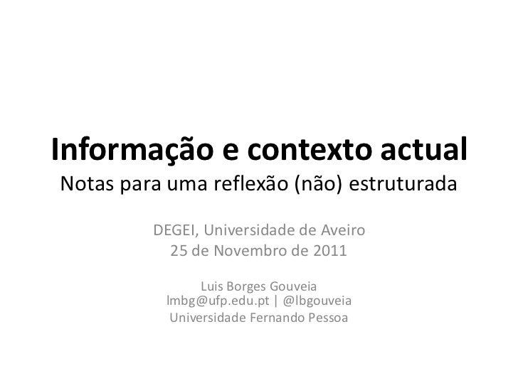Informação e contexto actualNotas para uma reflexão (não) estruturada         DEGEI, Universidade de Aveiro           25 d...