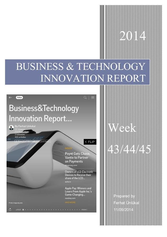 2014  BUSINESS & TECHNOLOGY  INNOVATION REPORT  Week  43/44/45  Prepared by  Ferhat Ünlükal  11/09/2014