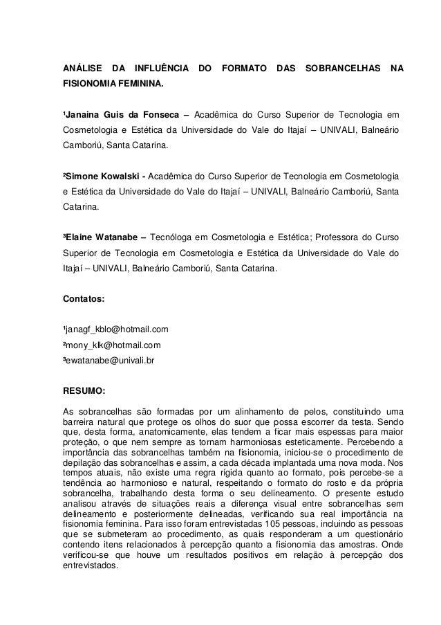 1  ANÁLISE  DA  INFLUÊNCIA  DO  FORMATO  DAS  SOBRANCELHAS  NA  FISIONOMIA FEMININA.  ¹Janaina Guis da Fonseca – Acadêmica...