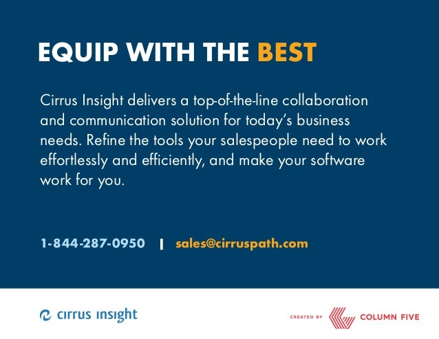 EQUIP WITH THE BEST  Cirrus Insight delivers a top-of-the-line collaboration  and communication solution for today's busin...