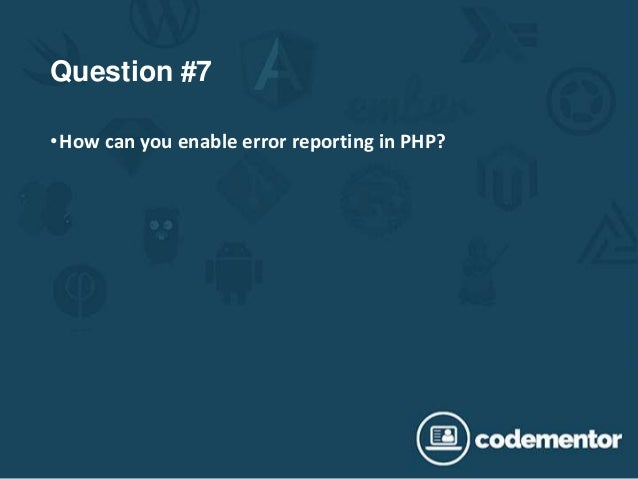 Question #7 •How can you enable error reporting in PHP?