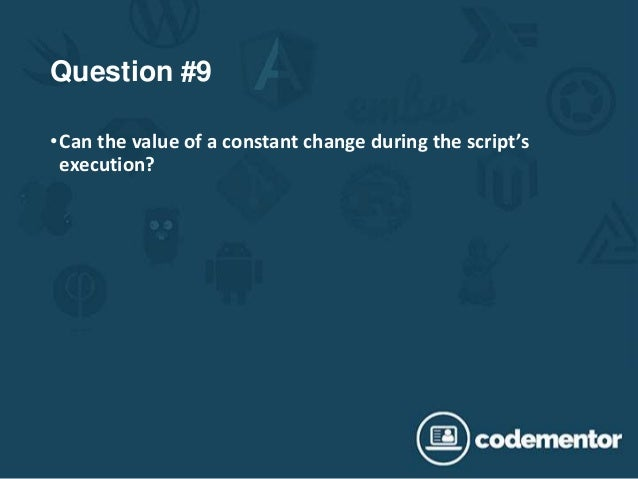 Question #9 •Can the value of a constant change during the script's execution?