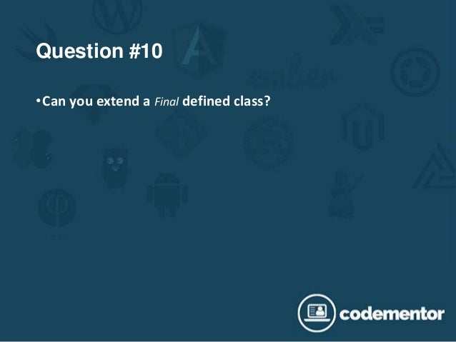 Question #10 •Can you extend a Final defined class?