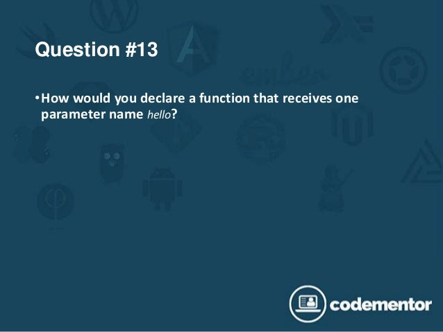 Question #13 •How would you declare a function that receives one parameter name hello?