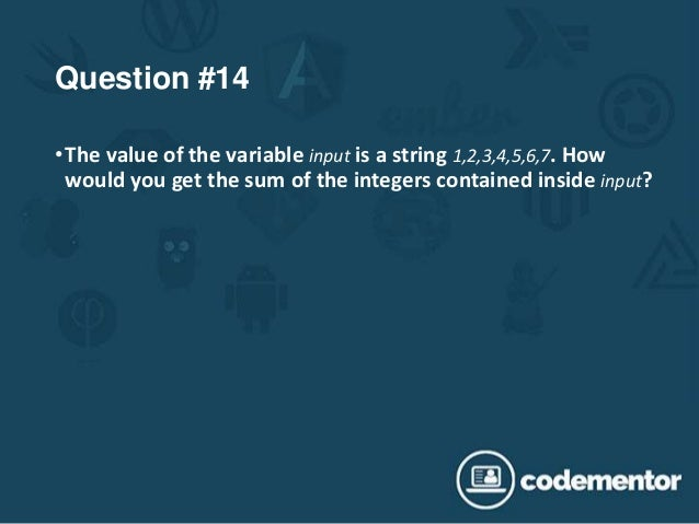 Question #14 •The value of the variable input is a string 1,2,3,4,5,6,7. How would you get the sum of the integers contain...