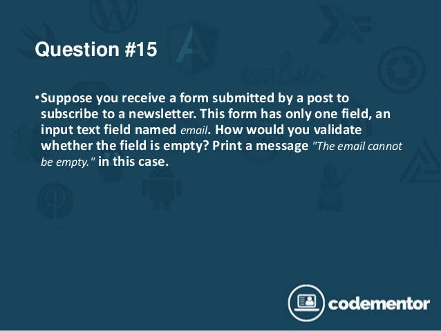 Question #15 •Suppose you receive a form submitted by a post to subscribe to a newsletter. This form has only one field, a...