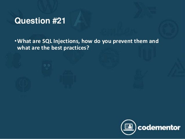 Question #21 •What are SQL Injections, how do you prevent them and what are the best practices?