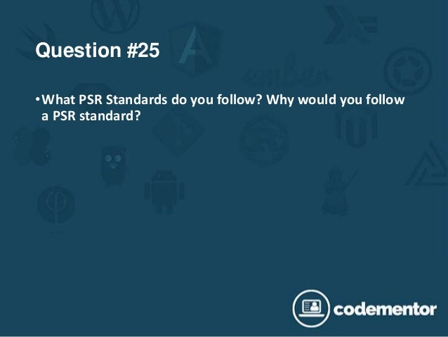 Question #25 •What PSR Standards do you follow? Why would you follow a PSR standard?